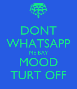 Poster: DONT WHATSAPP ME BAY MOOD TURT OFF