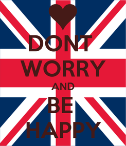 Poster: DONT  WORRY AND BE  HAPPY
