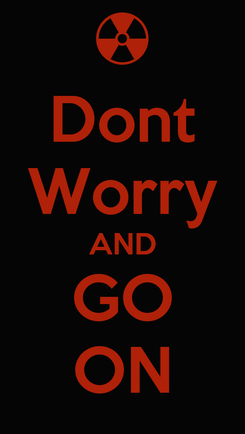 Poster: Dont Worry AND GO ON
