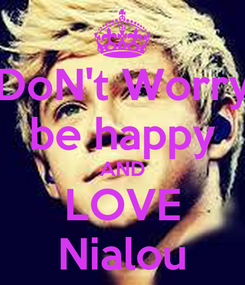 Poster: DoN't Worry be happy AND LOVE Nialou