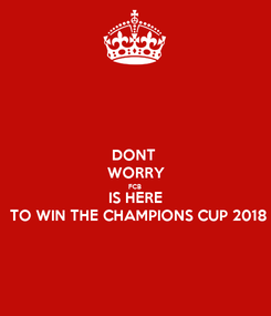 Poster: DONT  WORRY FCB IS HERE TO WIN THE CHAMPIONS CUP 2018