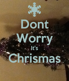 Poster: Dont Worry It's Chrismas