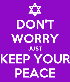 Poster: DON'T WORRY JUST KEEP YOUR PEACE