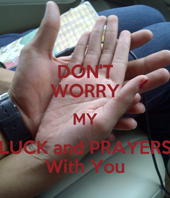 Poster: DON'T WORRY MY LUCK and PRAYERS With You