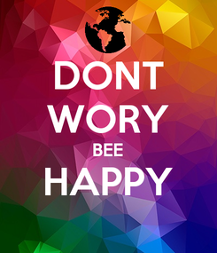 Poster: DONT WORY BEE HAPPY