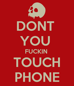 Poster: DONT  YOU  FUCKIN  TOUCH PHONE