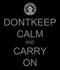 Poster: DONTKEEP CALM AND CARRY ON