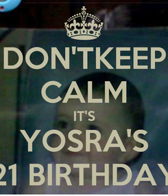 Poster: DON'TKEEP CALM IT'S YOSRA'S 21 BIRTHDAY