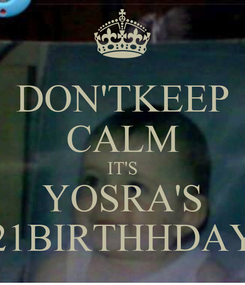 Poster: DON'TKEEP CALM IT'S YOSRA'S 21BIRTHHDAY