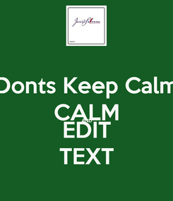 Poster: Donts Keep Calm CALM AND EDIT TEXT