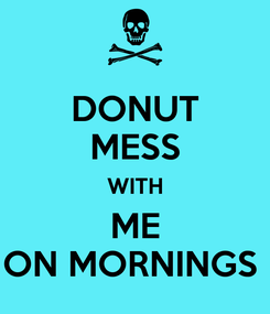 Poster: DONUT MESS WITH ME ON MORNINGS