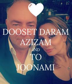 Poster: DOOSET DARAM AZIZAM AND TO JOONAMI