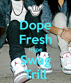 Poster: Dope Fresh Hype Swag Trill