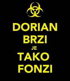 Poster: DORIAN BRZI JE  TAKO  FONZI