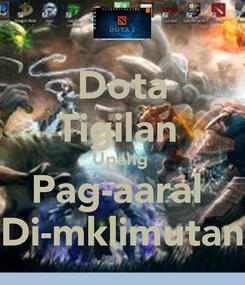 Poster: Dota Tigilan  Upang  Pag-aaral  Di-mklimutan