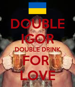 Poster: DOUBLE IGOR DOUBLE DRINK FOR  LOVE