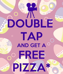 Poster: DOUBLE  TAP AND GET A FREE PIZZA*