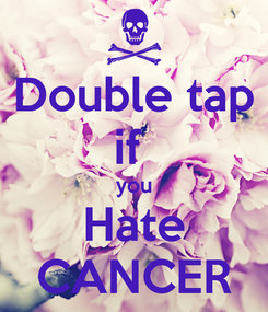 Poster: Double tap if  you Hate CANCER