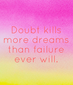 Poster: Doubt kills more dreams than failure ever will.