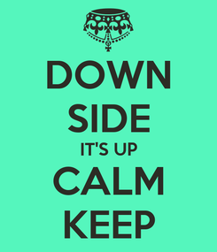 Poster: DOWN SIDE IT'S UP CALM KEEP