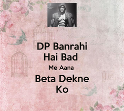 Poster: DP Banrahi Hai Bad  Me Aana  Beta Dekne Ko