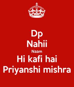 Poster: Dp Nahii Naam Hi kafi hai Priyanshi mishra