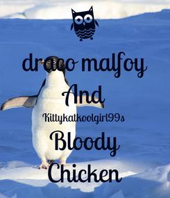 Poster: draco malfoy And Kittykatkoolgirl99s Bloody Chicken