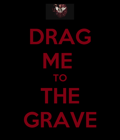 Poster: DRAG ME  TO THE GRAVE