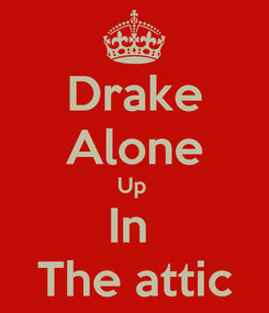 Poster: Drake Alone Up  In  The attic