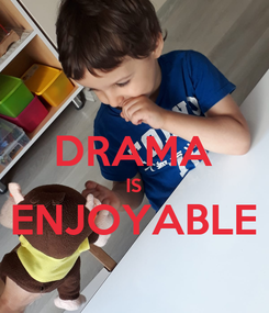 Poster:  DRAMA IS ENJOYABLE