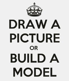 Poster: DRAW A PICTURE OR  BUILD A MODEL