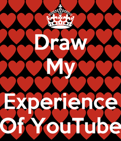 Poster: Draw My  Experience Of YouTube