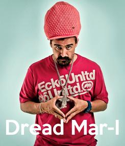 Poster:     Dread Mar-I