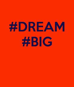 Poster: #DREAM #BIG