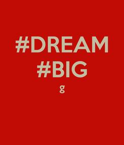 Poster: #DREAM #BIG g