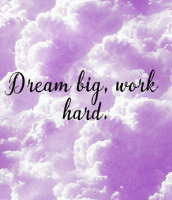 Poster: Dream big, work hard.