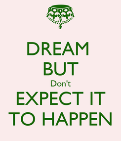 Poster: DREAM  BUT Don't EXPECT IT TO HAPPEN