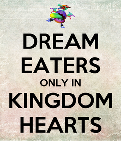 Poster: DREAM EATERS ONLY IN KINGDOM HEARTS