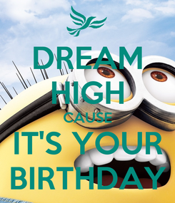 Poster: DREAM HIGH CAUSE IT'S YOUR BIRTHDAY