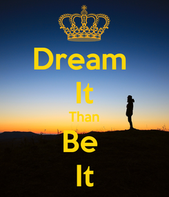 Poster: Dream  It Than Be  It
