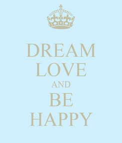 Poster: DREAM LOVE AND BE HAPPY