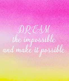 Poster: DREAM the impossible and make it possible