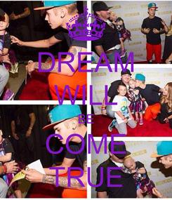 Poster: DREAM WILL BE COME TRUE