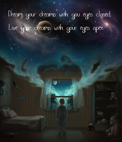Poster: Dream your dreams with you eyes closed,  Live your dreams with your eyes open
