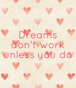 Poster: Dreams don't work unless you do