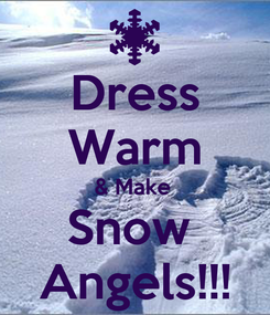 Poster: Dress Warm & Make  Snow  Angels!!!