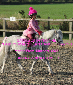 Poster: DRESSAGE IN THE PINK IN AID OF MACMILLAN CANCER SUPPORT Manor Farm, Murcott, OX5 SUNDAY 27th SEPTEMBER