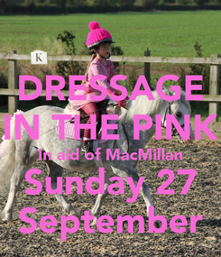 Poster: DRESSAGE IN THE PINK In aid of MacMillan Sunday 27 September