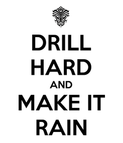 Poster: DRILL HARD AND MAKE IT RAIN