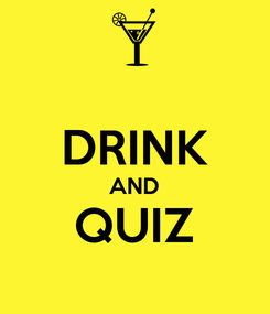 Poster:  DRINK AND QUIZ
